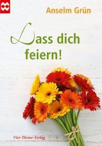 Anselm Grün – Lass Dich feiern