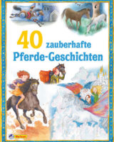 40 zauberhafte Pferdegeschichten